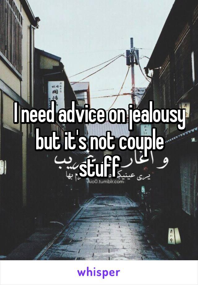 I need advice on jealousy but it's not couple stuff