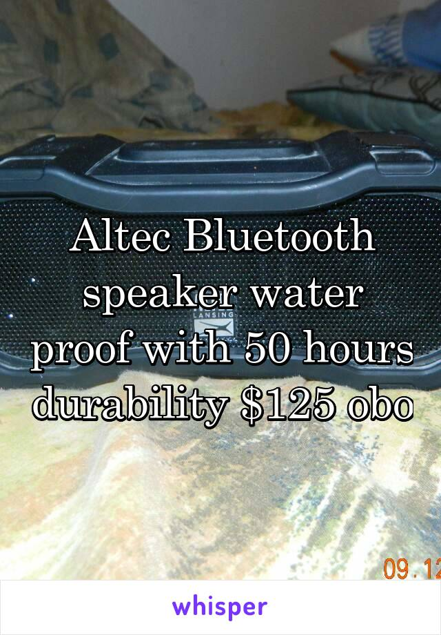 Altec Bluetooth speaker water proof with 50 hours durability $125 obo