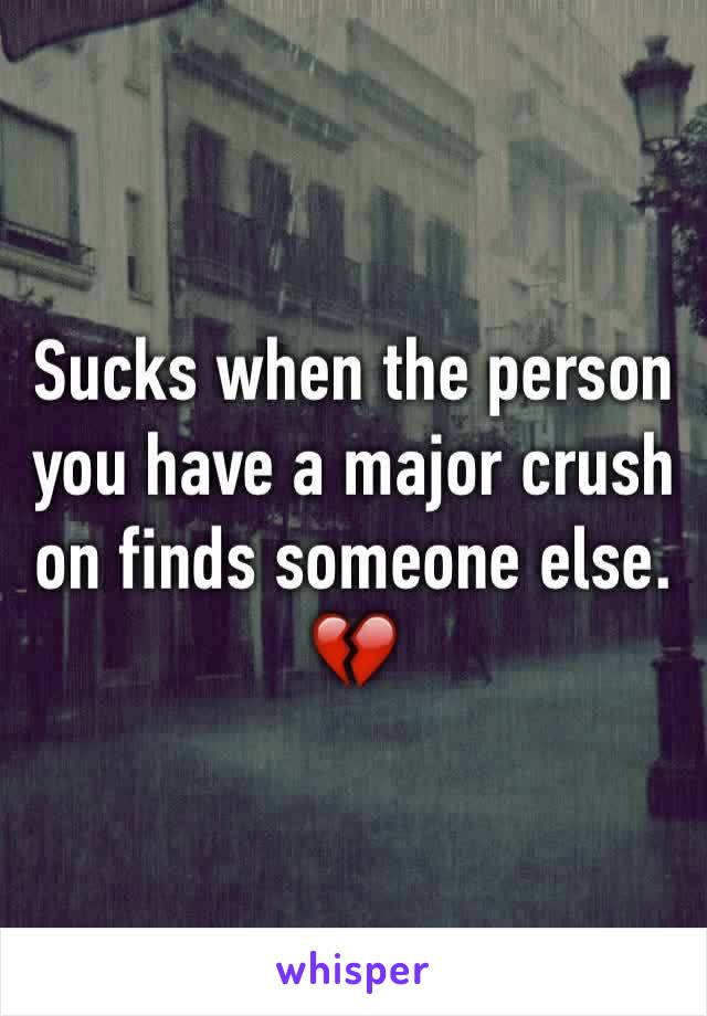 Sucks when the person you have a major crush on finds someone else. 💔