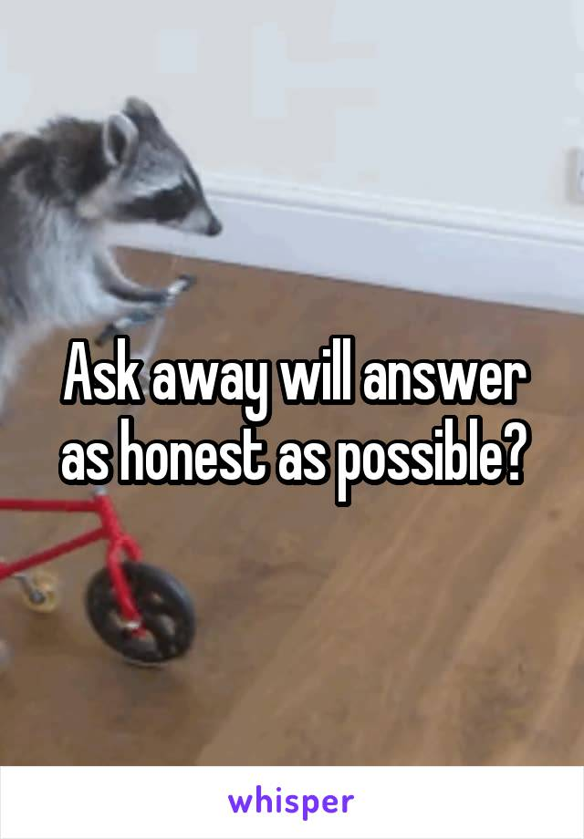 Ask away will answer as honest as possible?
