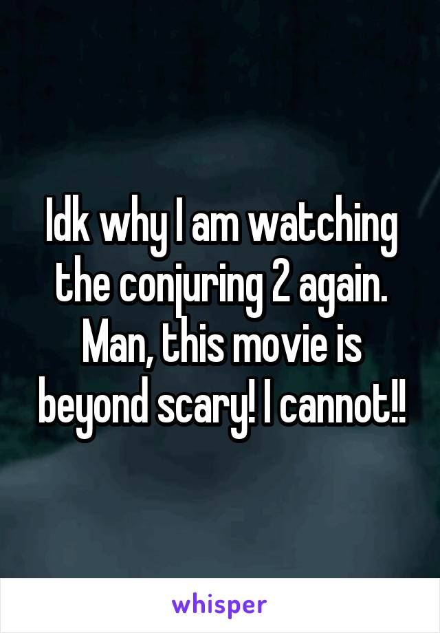 Idk why I am watching the conjuring 2 again. Man, this movie is beyond scary! I cannot!!