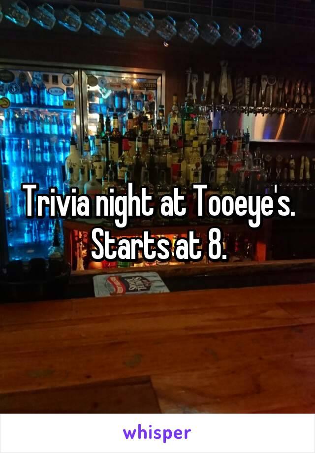 Trivia night at Tooeye's. Starts at 8.