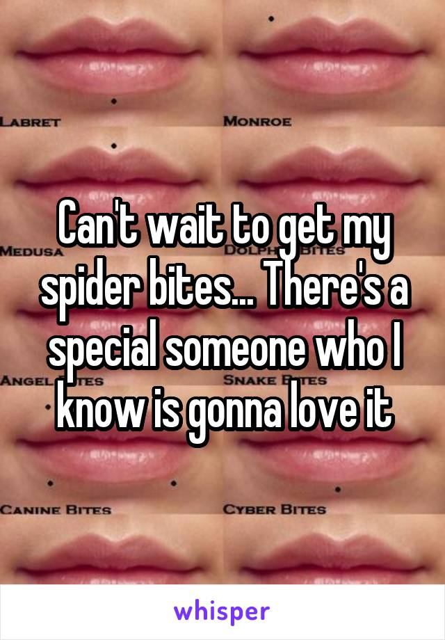 Can't wait to get my spider bites... There's a special someone who I know is gonna love it