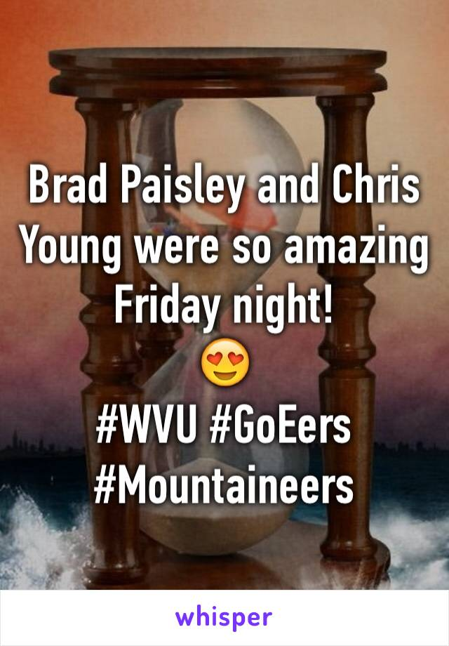 Brad Paisley and Chris Young were so amazing Friday night! 😍 #WVU #GoEers #Mountaineers