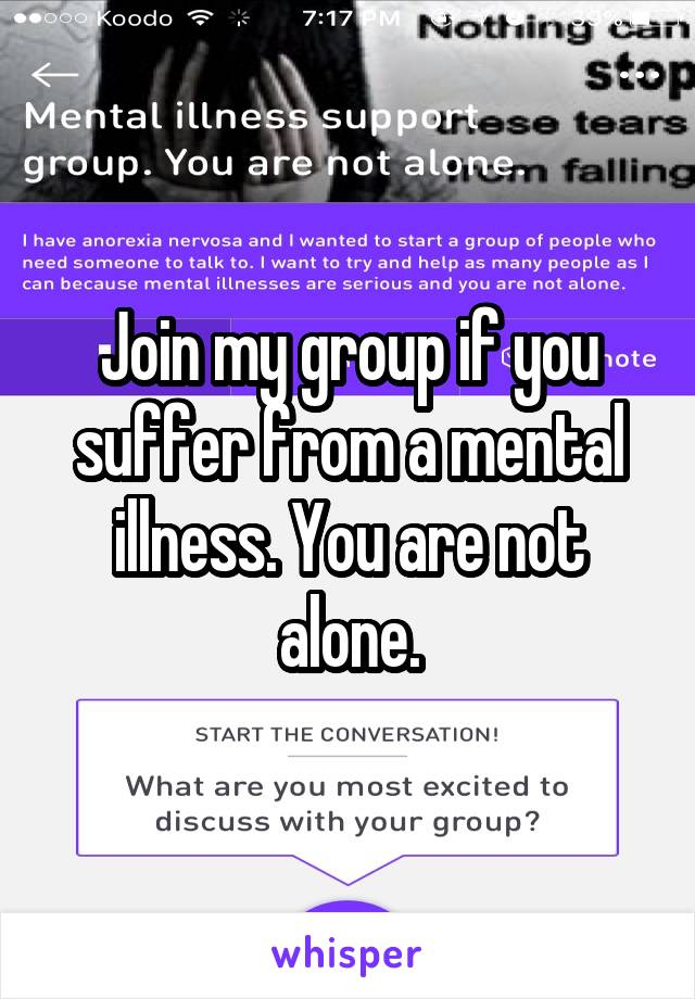 Join my group if you suffer from a mental illness. You are not alone.
