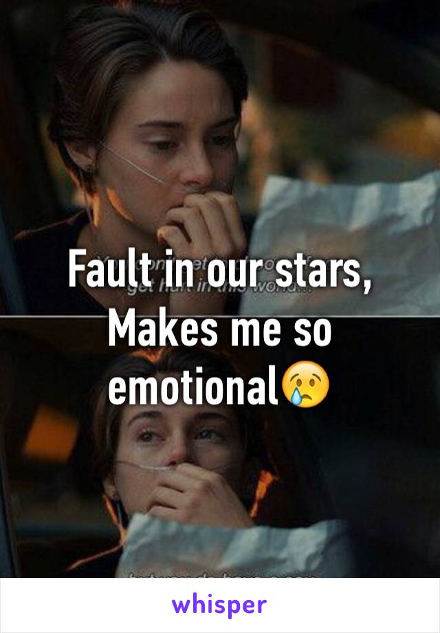 Fault in our stars, Makes me so emotional😢