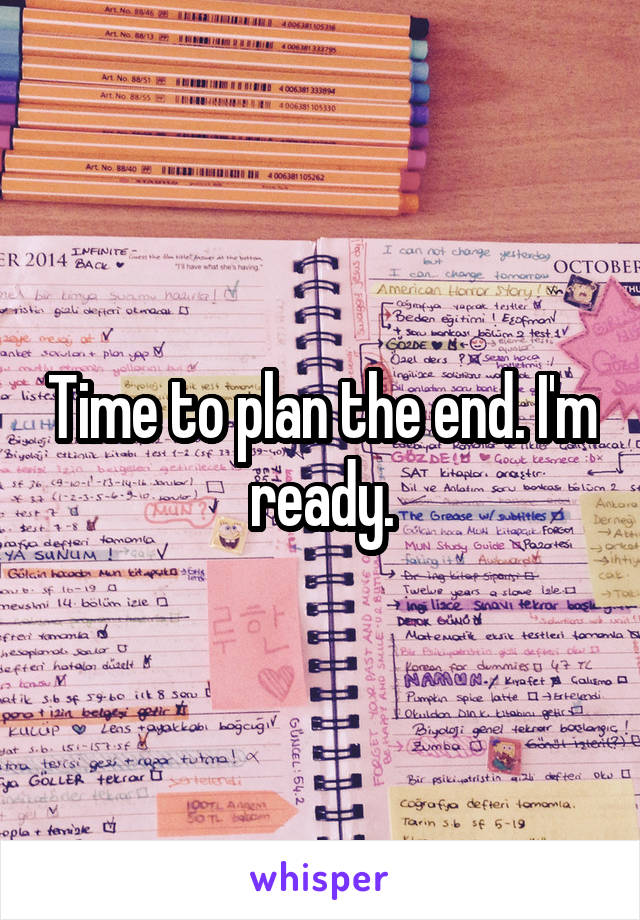 Time to plan the end. I'm ready.