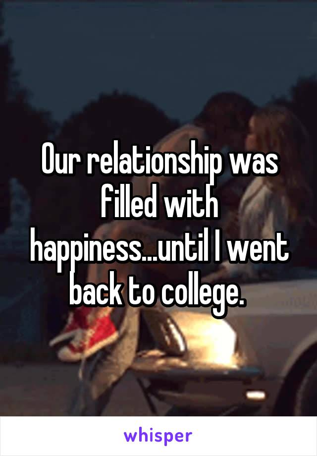 Our relationship was filled with happiness...until I went back to college.