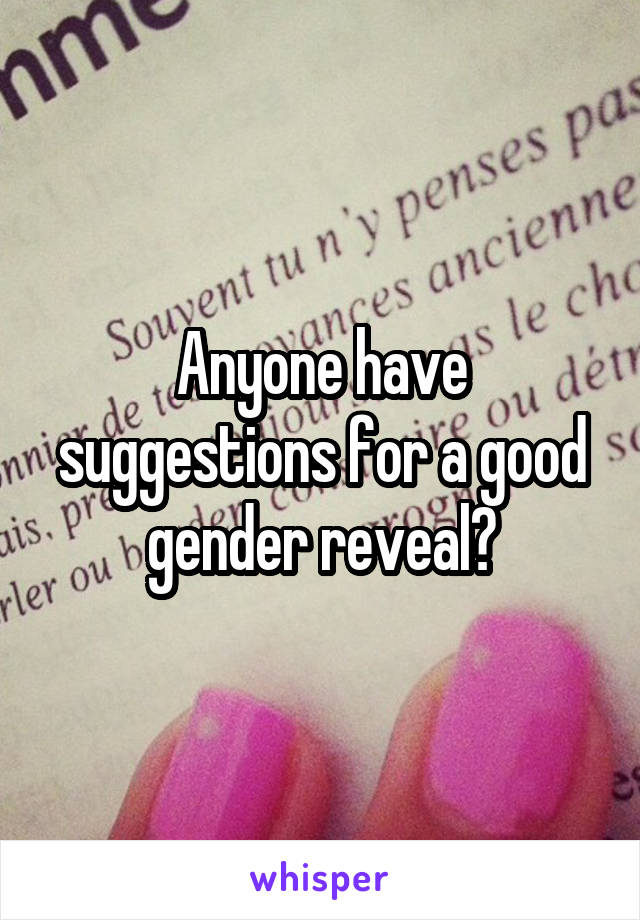 Anyone have suggestions for a good gender reveal?