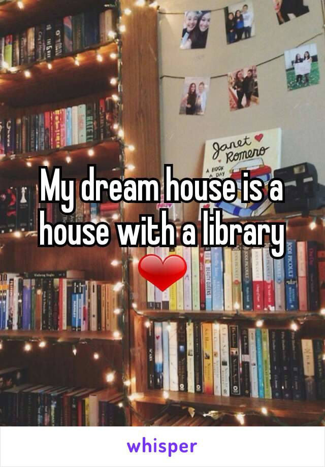 My dream house is a house with a library ❤