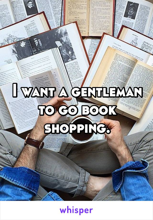 I want a gentleman to go book shopping.