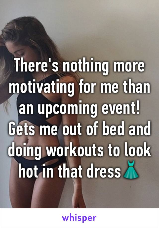 There's nothing more motivating for me than an upcoming event! Gets me out of bed and doing workouts to look hot in that dress👗