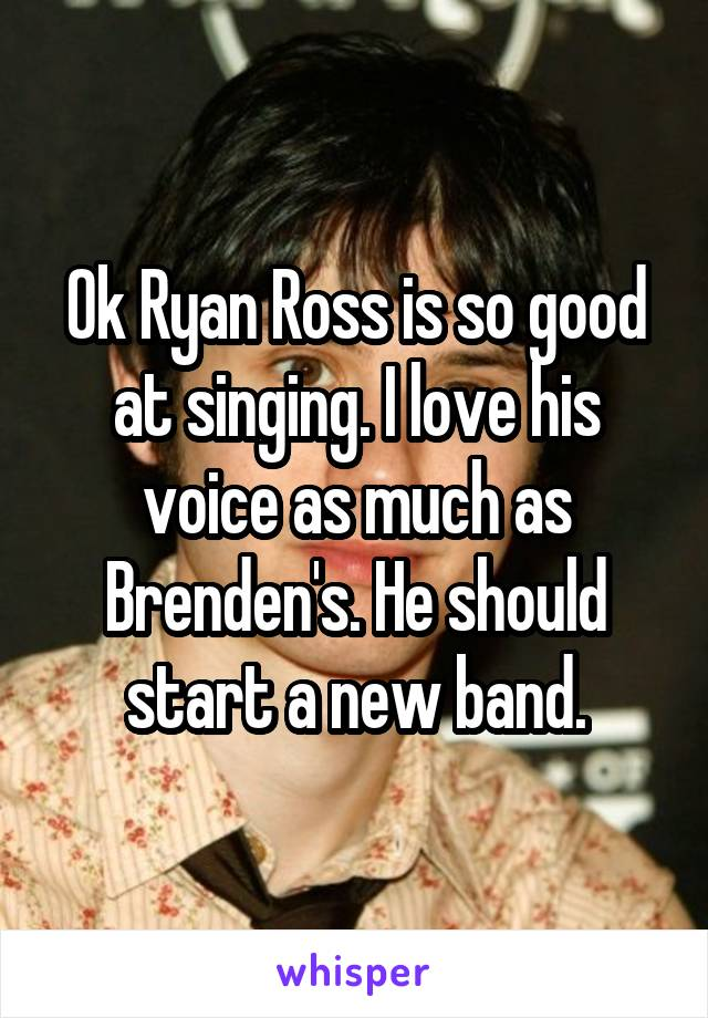 Ok Ryan Ross is so good at singing. I love his voice as much as Brenden's. He should start a new band.