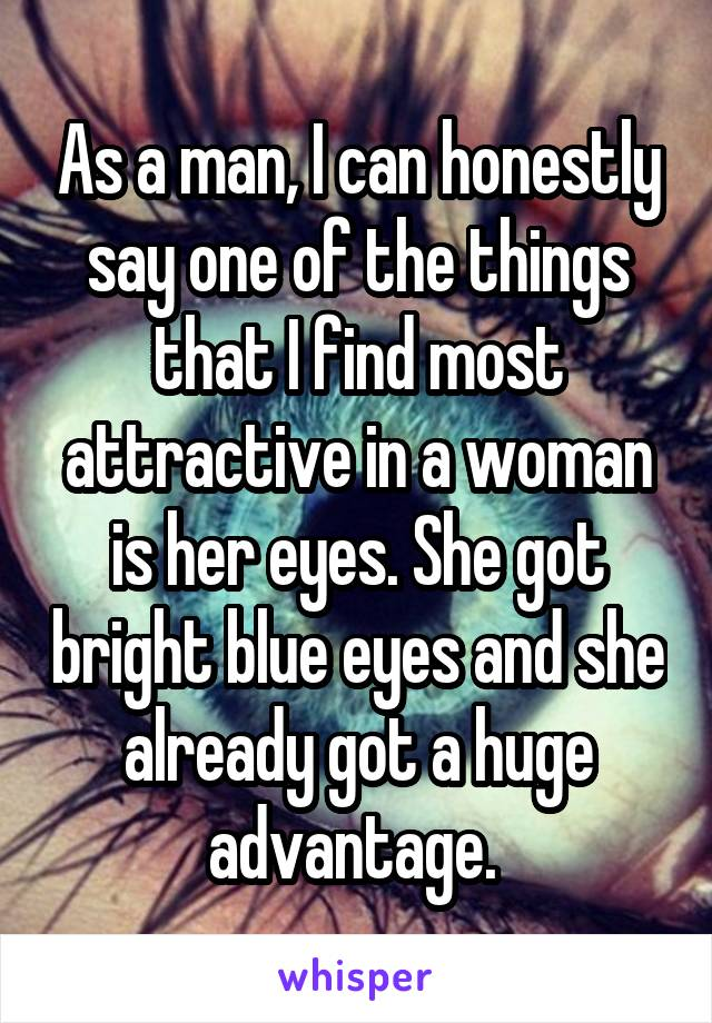 As a man, I can honestly say one of the things that I find most attractive in a woman is her eyes. She got bright blue eyes and she already got a huge advantage.