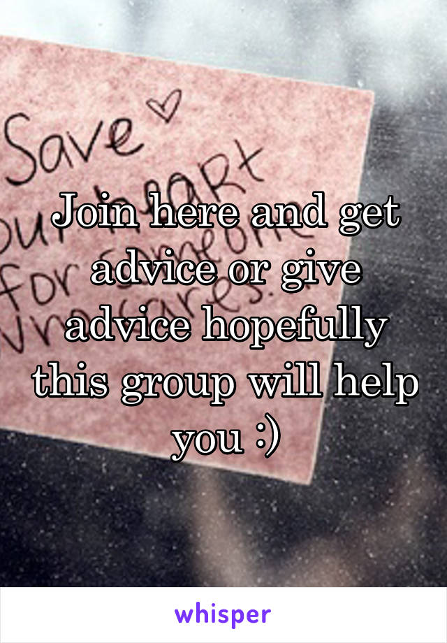 Join here and get advice or give advice hopefully this group will help you :)