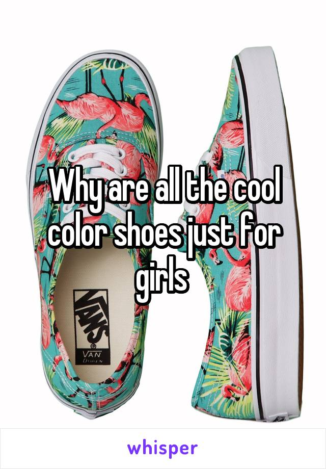 Why are all the cool color shoes just for girls