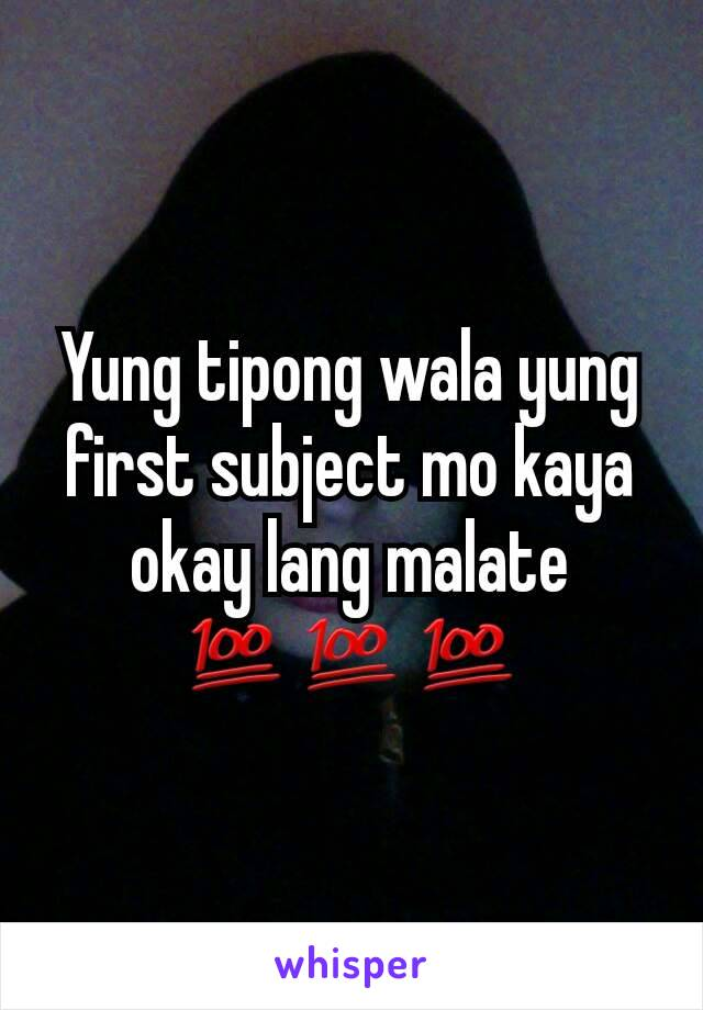 Yung tipong wala yung first subject mo kaya okay lang malate 💯💯💯