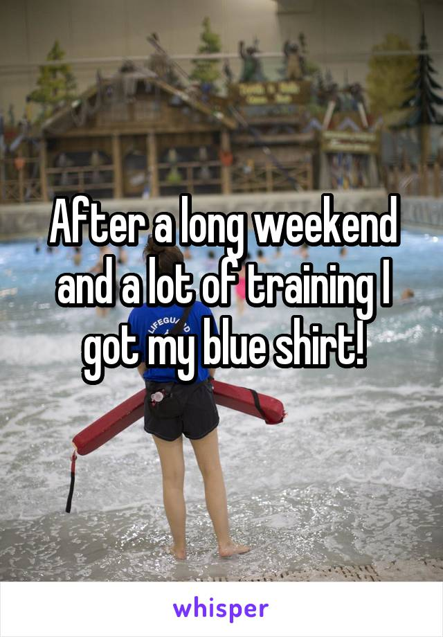 After a long weekend and a lot of training I got my blue shirt!