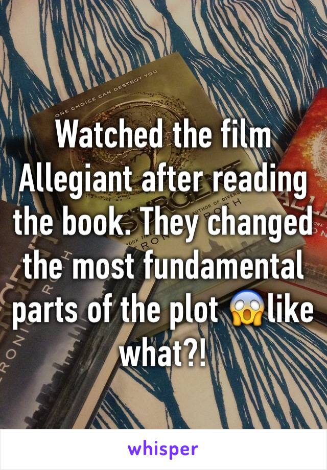 Watched the film Allegiant after reading the book. They changed the most fundamental parts of the plot 😱like what?!
