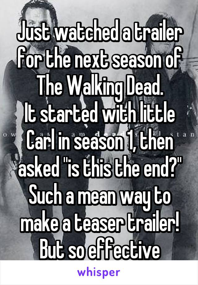 """Just watched a trailer for the next season of The Walking Dead. It started with little Carl in season 1, then asked """"is this the end?"""" Such a mean way to make a teaser trailer! But so effective"""