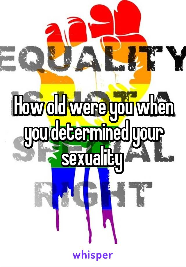 How old were you when you determined your sexuality