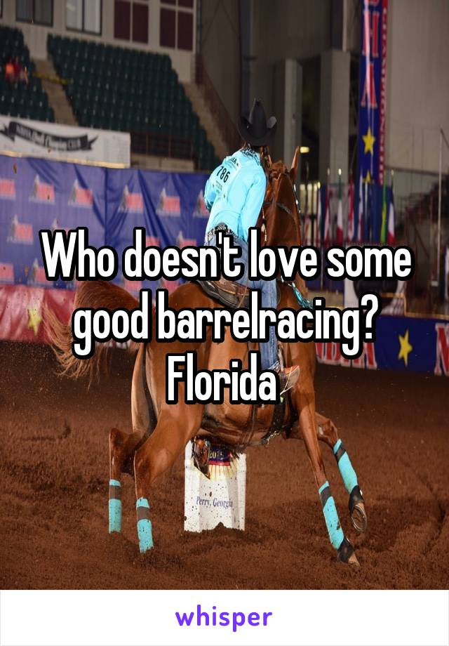 Who doesn't love some good barrelracing? Florida