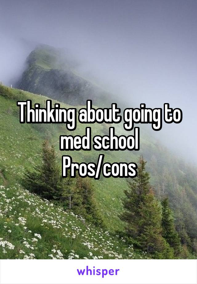 Thinking about going to med school Pros/cons