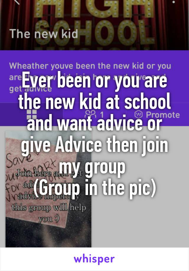 Ever been or you are the new kid at school and want advice or give Advice then join my group  (Group in the pic)