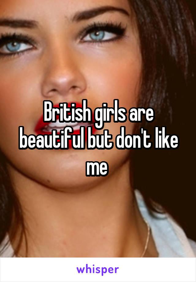 British girls are beautiful but don't like me