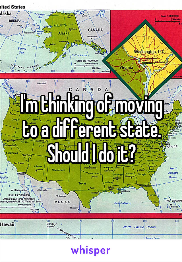 I'm thinking of moving to a different state. Should I do it?