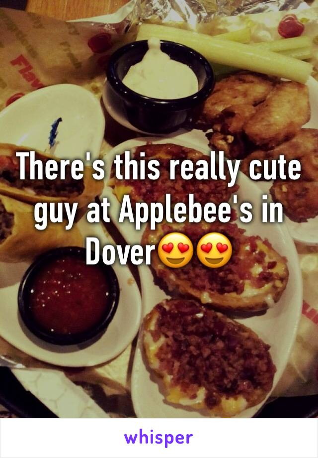 There's this really cute guy at Applebee's in Dover😍😍