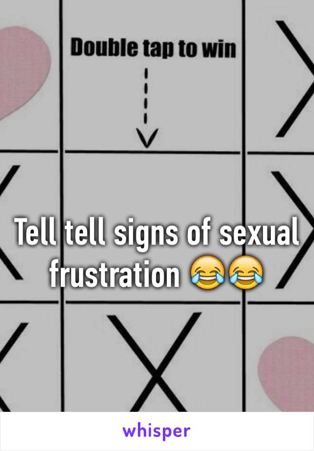 Of frustration signs sexual Sexual Frustration:
