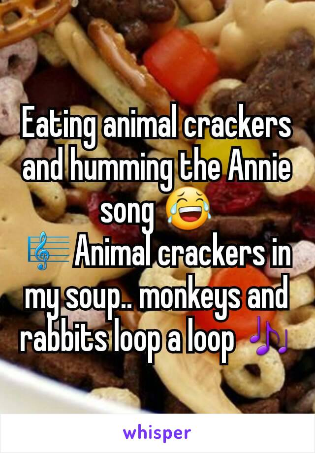 Eating Animal Crackers And Humming The Annie Song Animal
