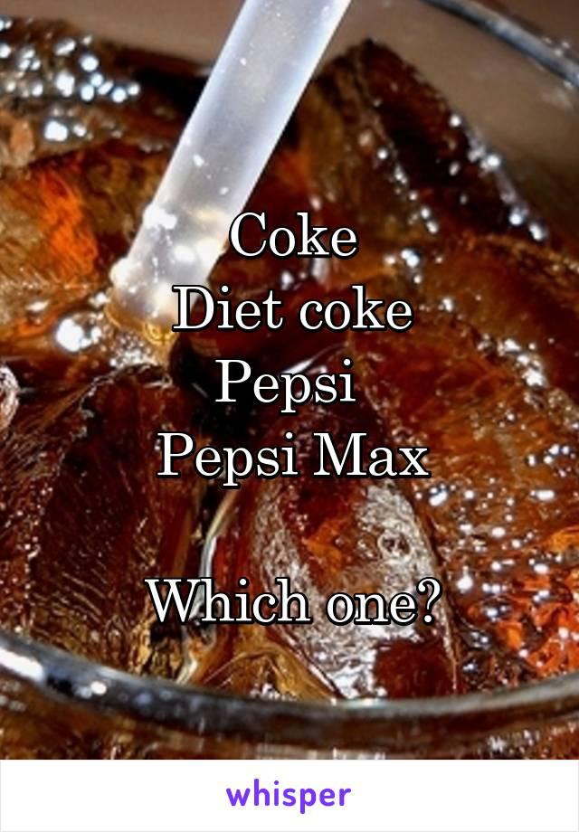 Coke  Diet coke  Pepsi  Pepsi Max  Which one?