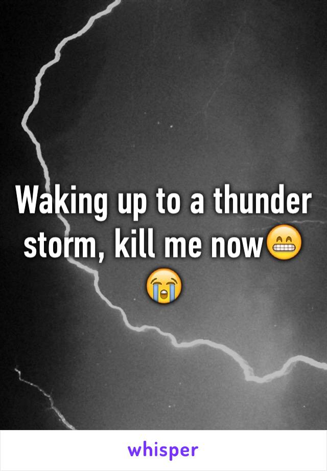 Waking up to a thunder storm, kill me now😁😭