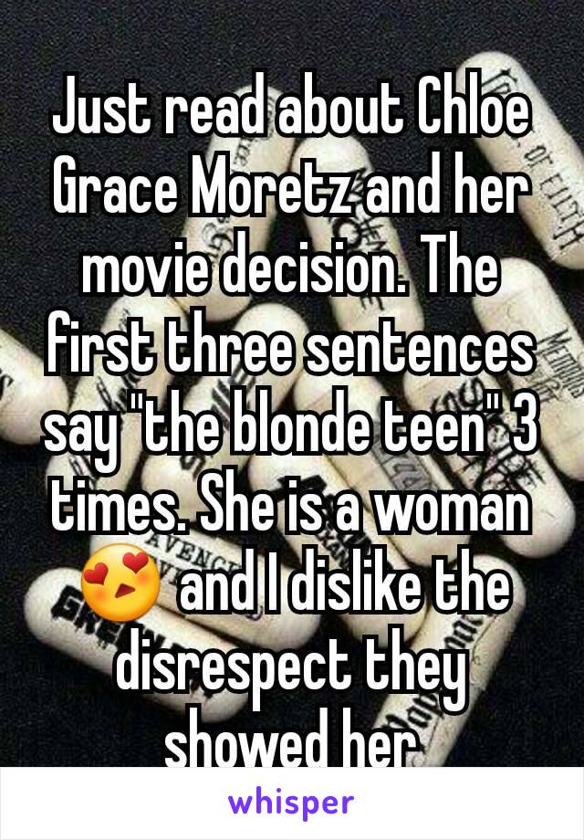 "Just read about Chloe Grace Moretz and her movie decision. The first three sentences say ""the blonde teen"" 3 times. She is a woman 😍 and I dislike the disrespect they showed her"