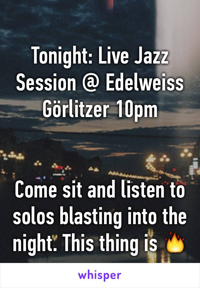 Tonight: Live Jazz Session @ Edelweiss Görlitzer 10pm   Come sit and listen to solos blasting into the night. This thing is 🔥
