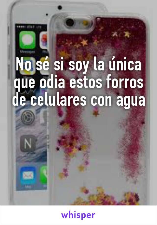 No sé si soy la única que odia estos forros de celulares con agua
