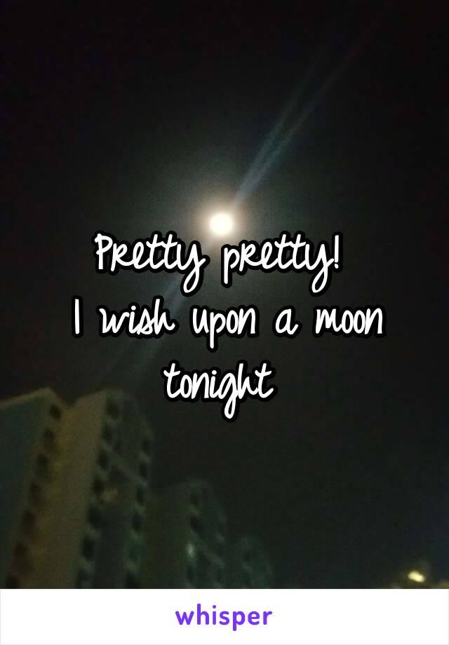 Pretty pretty!  I wish upon a moon tonight