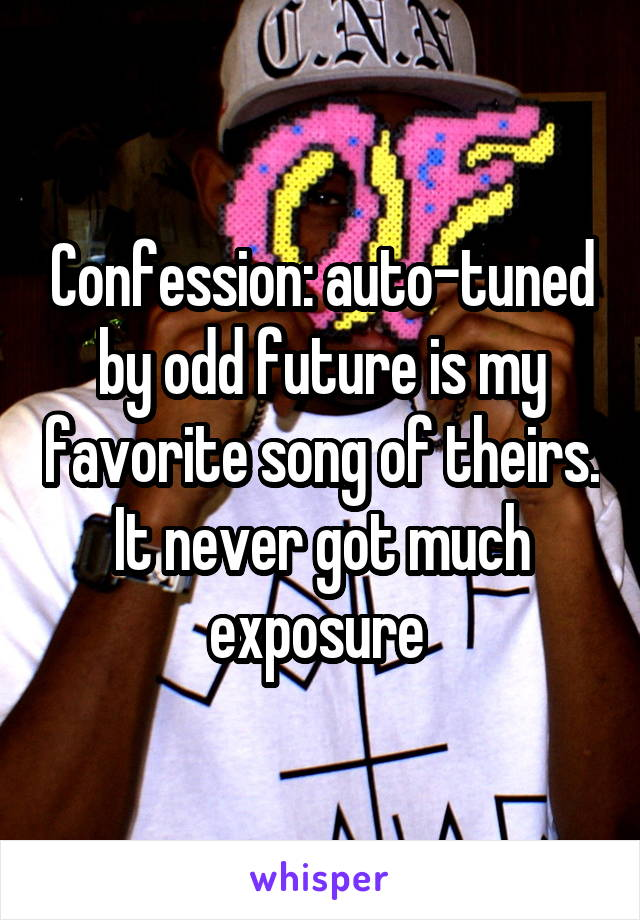 Confession: auto-tuned by odd future is my favorite song of theirs. It never got much exposure