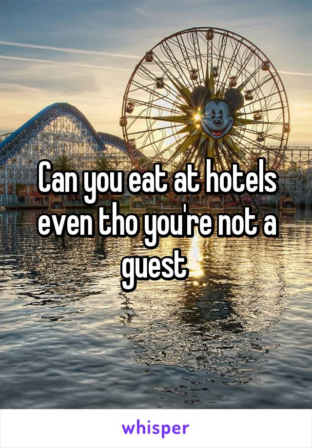 Can you eat at hotels even tho you're not a guest