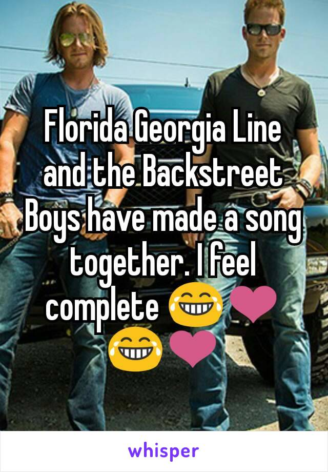 Florida Georgia Line and the Backstreet Boys have made a song together. I feel complete 😂❤😂❤