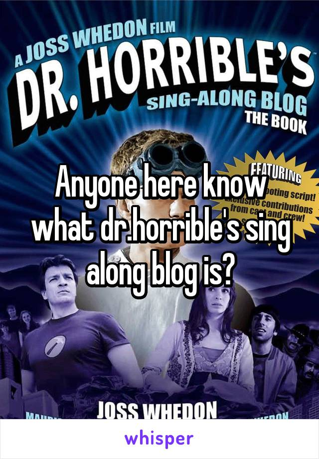 Anyone here know what dr.horrible's sing along blog is?