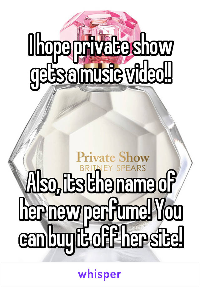 I hope private show gets a music video!!    Also, its the name of her new perfume! You can buy it off her site!