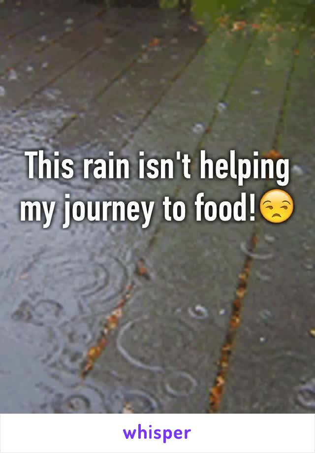 This rain isn't helping my journey to food!😒