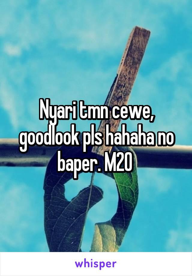 Nyari tmn cewe, goodlook pls hahaha no baper. M20