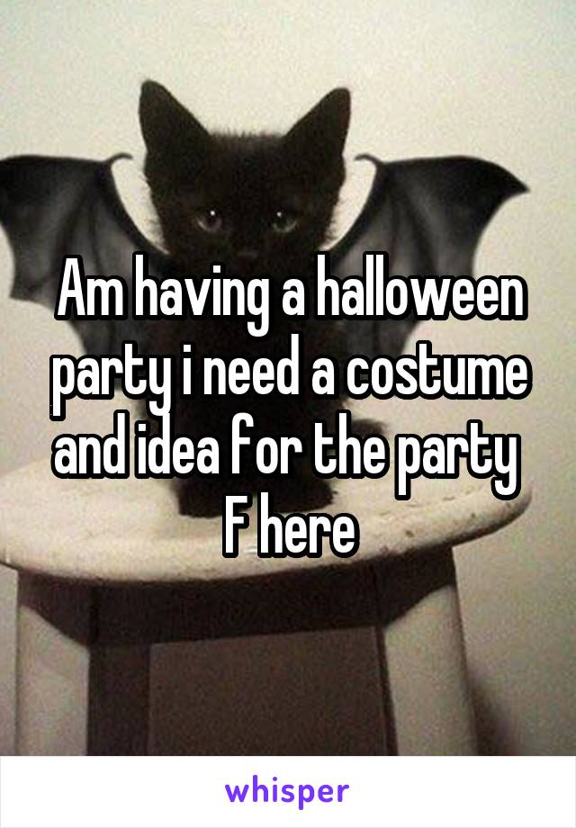 Am having a halloween party i need a costume and idea for the party  F here