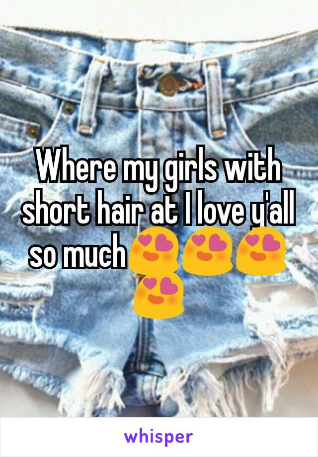 Where my girls with short hair at I love y'all so much😍😍😍😍