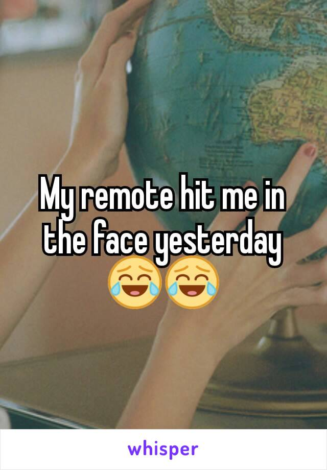 My remote hit me in the face yesterday 😂😂