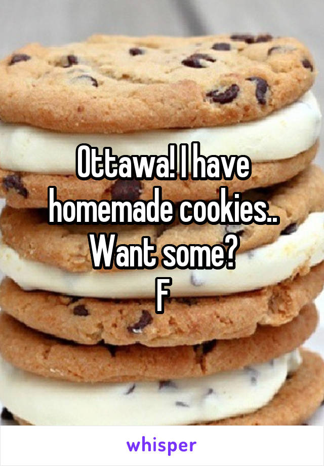 Ottawa! I have homemade cookies.. Want some? F